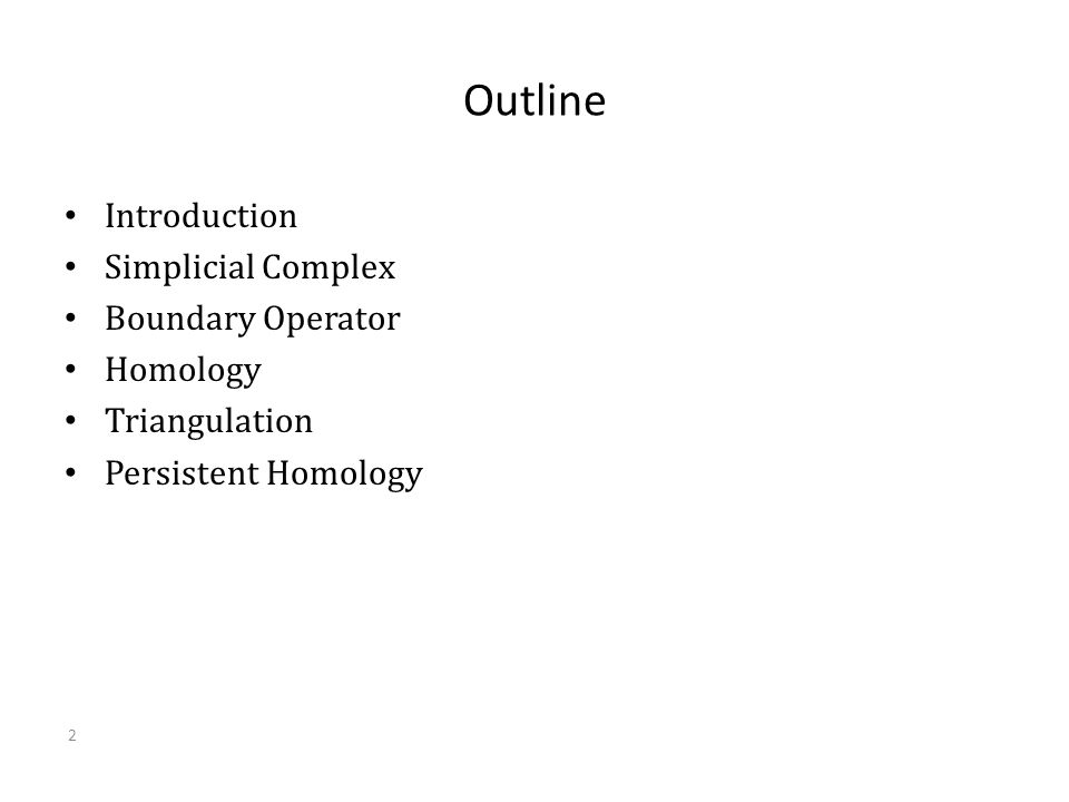 Outline Introduction Simplicial Complex Boundary Operator Homology Triangulation Persistent Homology 2
