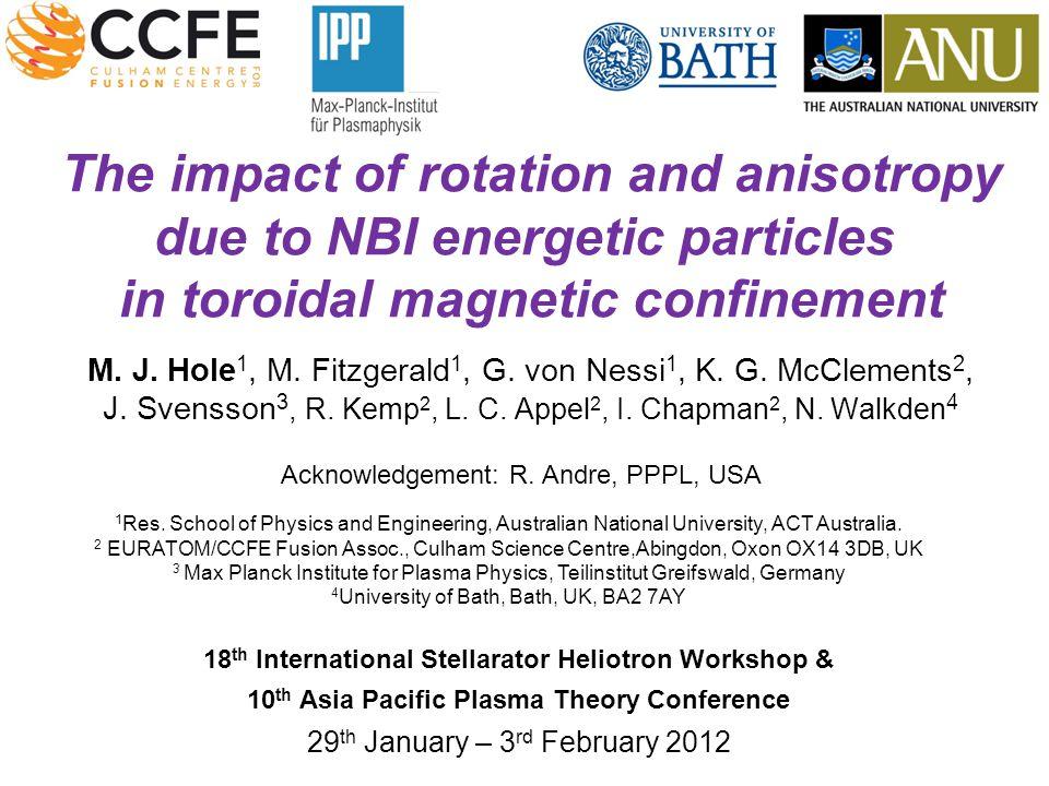 p ll, p , flow from f(E, ) moments [35th EPS 2008; M.K.Lilley et al] [M J Hole, G von Nessi, M Fitzgerald, K G McClements and J Svensson, PPCF 53 (2011) 074021] p ⊥ /p || ≈ 1.7 r/a=0.25  = toroidal flux See Fitzgerald S13.4
