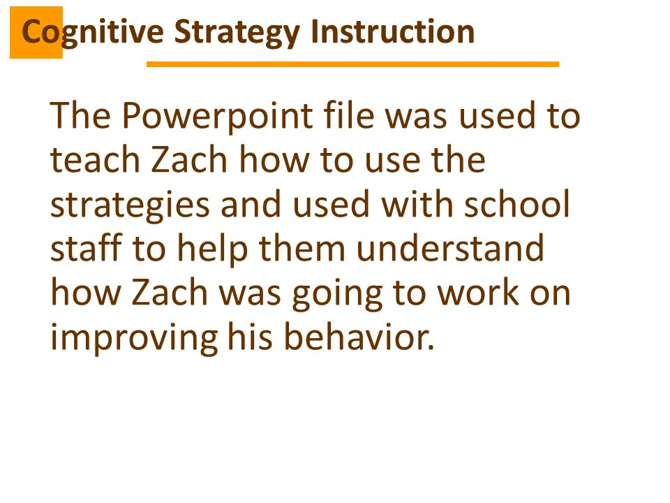 The Powerpoint file was used to teach Zach how to use the strategies and used with school staff to help them understand how Zach was going to work on improving his behavior.