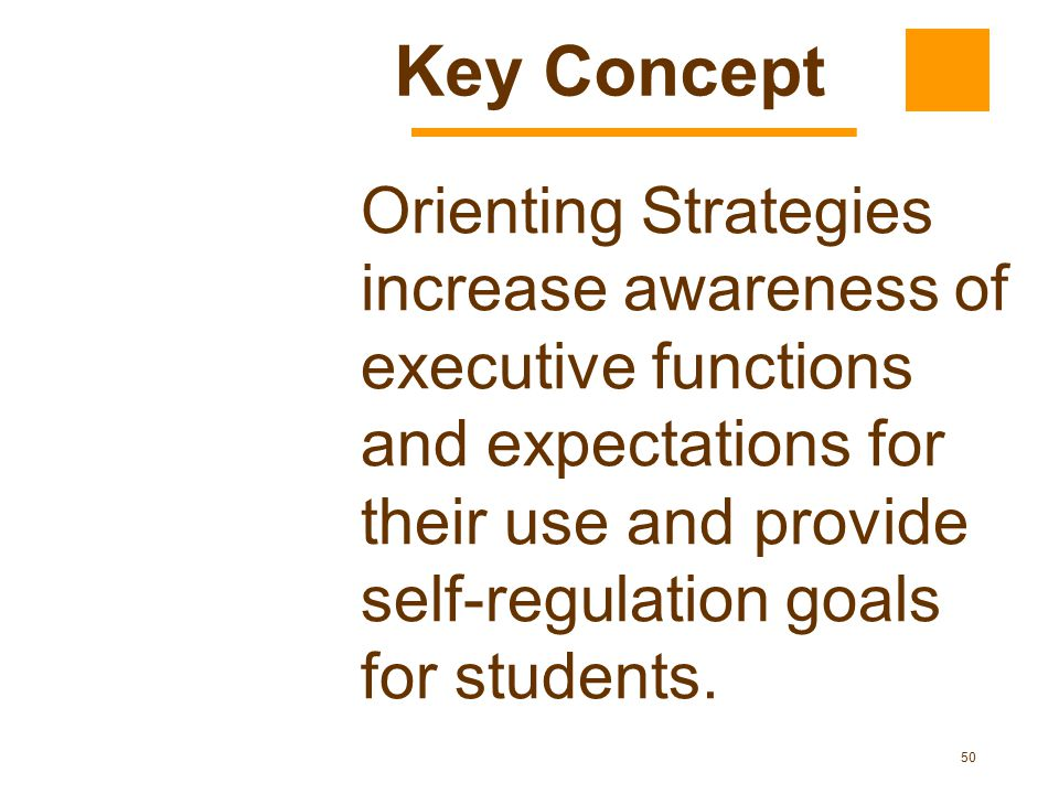 50 Orienting Strategies increase awareness of executive functions and expectations for their use and provide self-regulation goals for students.