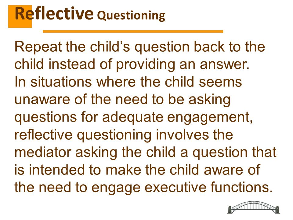 Repeat the child's question back to the child instead of providing an answer.