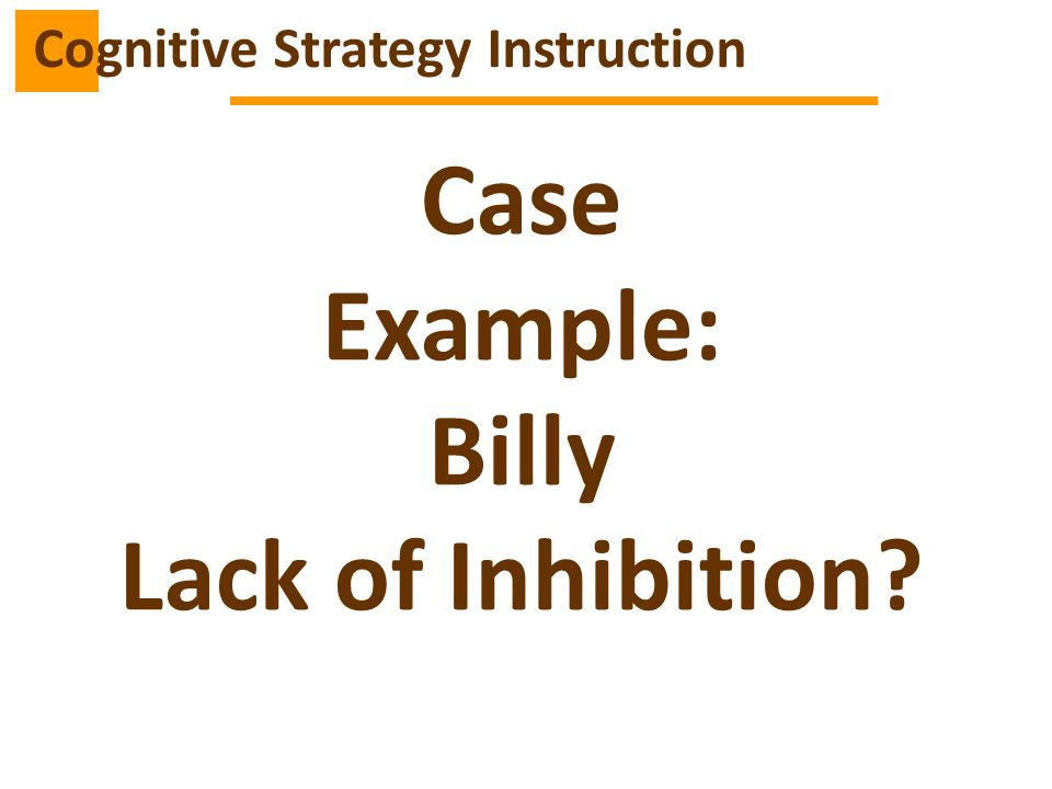Case Example: Billy Lack of Inhibition? Cognitive Strategy Instruction