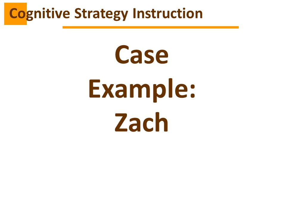 Case Example: Zach Cognitive Strategy Instruction