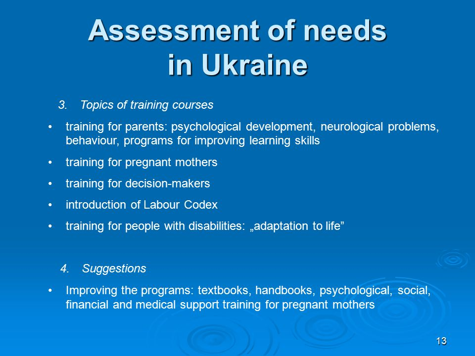 13 Assessment of needs in Ukraine 3. Topics of training courses training for parents: psychological development, neurological problems, behaviour, pro