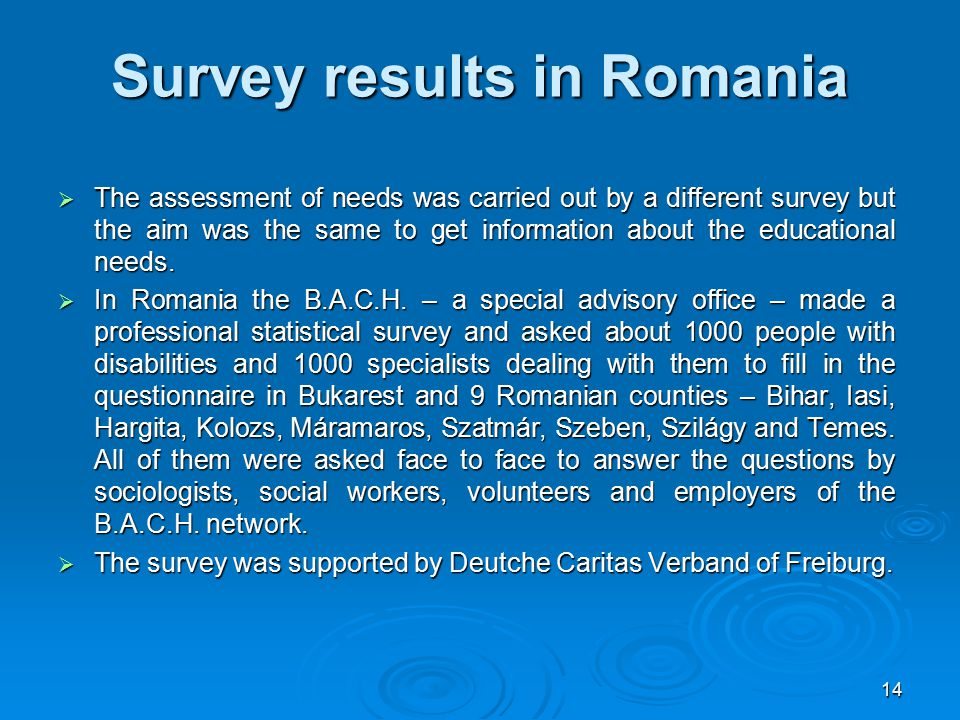 14 Survey results in Romania  The assessment of needs was carried out by a different survey but the aim was the same to get information about the edu
