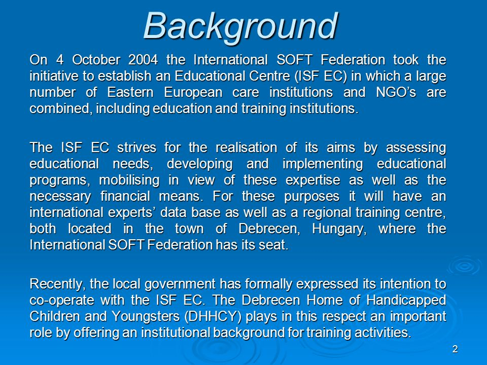 2 Background On 4 October 2004 the International SOFT Federation took the initiative to establish an Educational Centre (ISF EC) in which a large numb