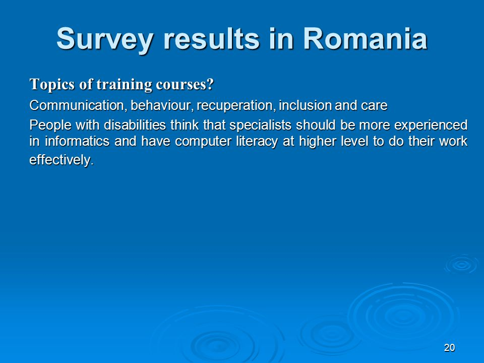 20 Survey results in Romania Topics of training courses.