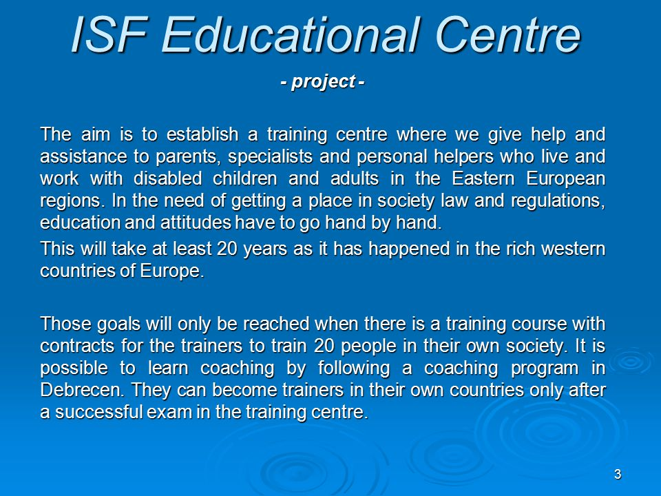 3 ISF Educational Centre - project - The aim is to establish a training centre where we give help and assistance to parents, specialists and personal
