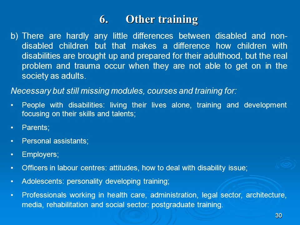 30 6. Other training b)There are hardly any little differences between disabled and non- disabled children but that makes a difference how children wi
