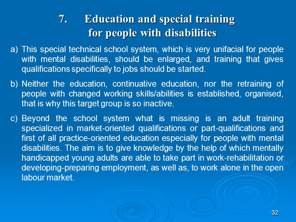 32 7. Education and special training for people with disabilities a)This special technical school system, which is very unifacial for people with ment