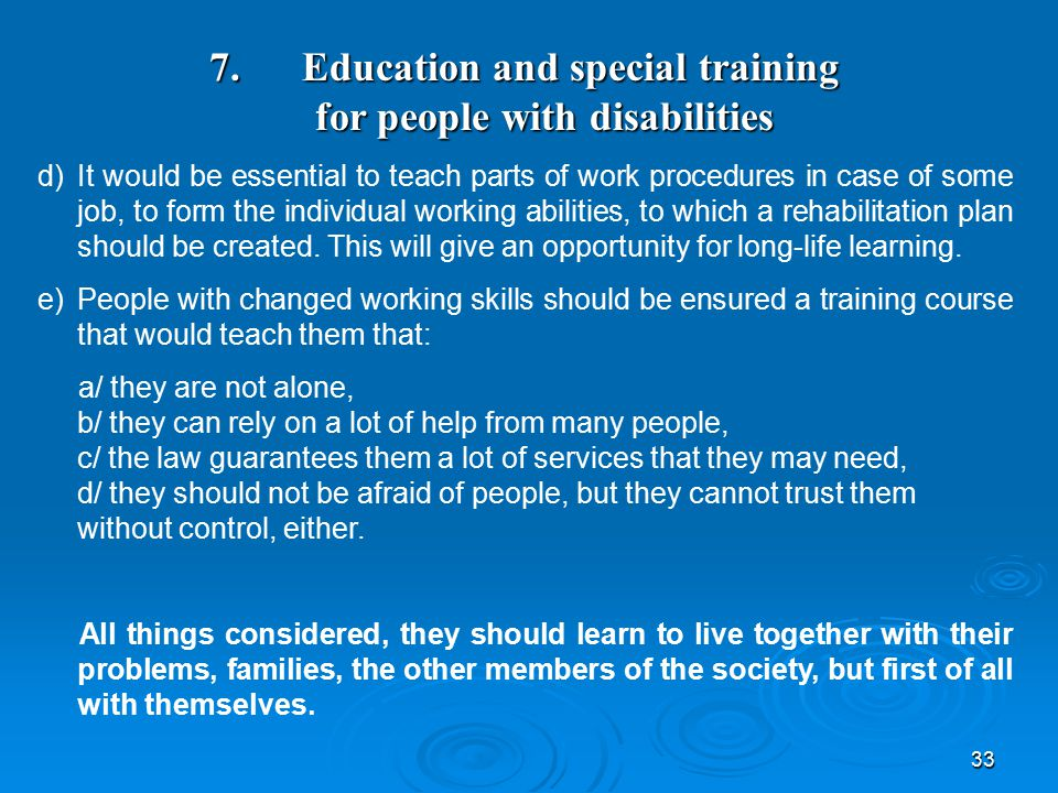 33 7. Education and special training for people with disabilities d)It would be essential to teach parts of work procedures in case of some job, to fo
