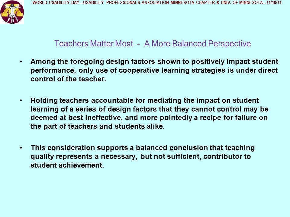 Teachers Matter Most - A More Balanced Perspective Among the foregoing design factors shown to positively impact student performance, only use of cooperative learning strategies is under direct control of the teacher.