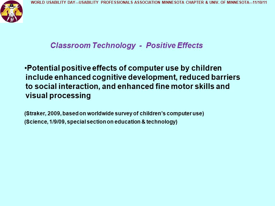 Classroom Technology - Positive Effects WORLD USABILITY DAY---USABILITY PROFESSIONALS ASSOCIATION MINNESOTA CHAPTER & UNIV.