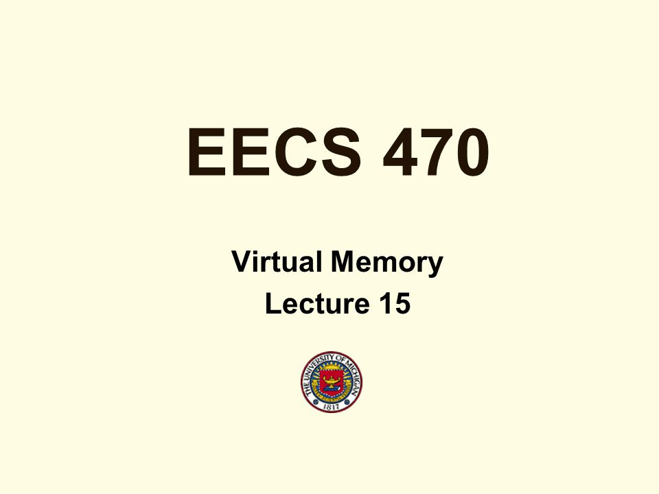 EECS 470 Virtual Memory Lecture 15