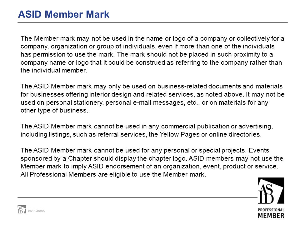 ASID Member Mark The Member mark may not be used in the name or logo of a company or collectively for a company, organization or group of individuals,