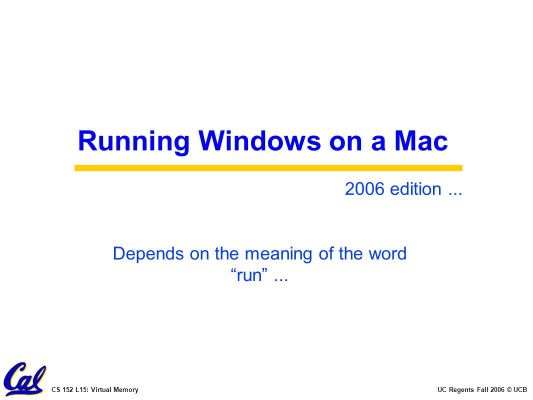 """CS 152 L15: Virtual MemoryUC Regents Fall 2006 © UCB Running Windows on a Mac Depends on the meaning of the word """"run""""... 2006 edition..."""