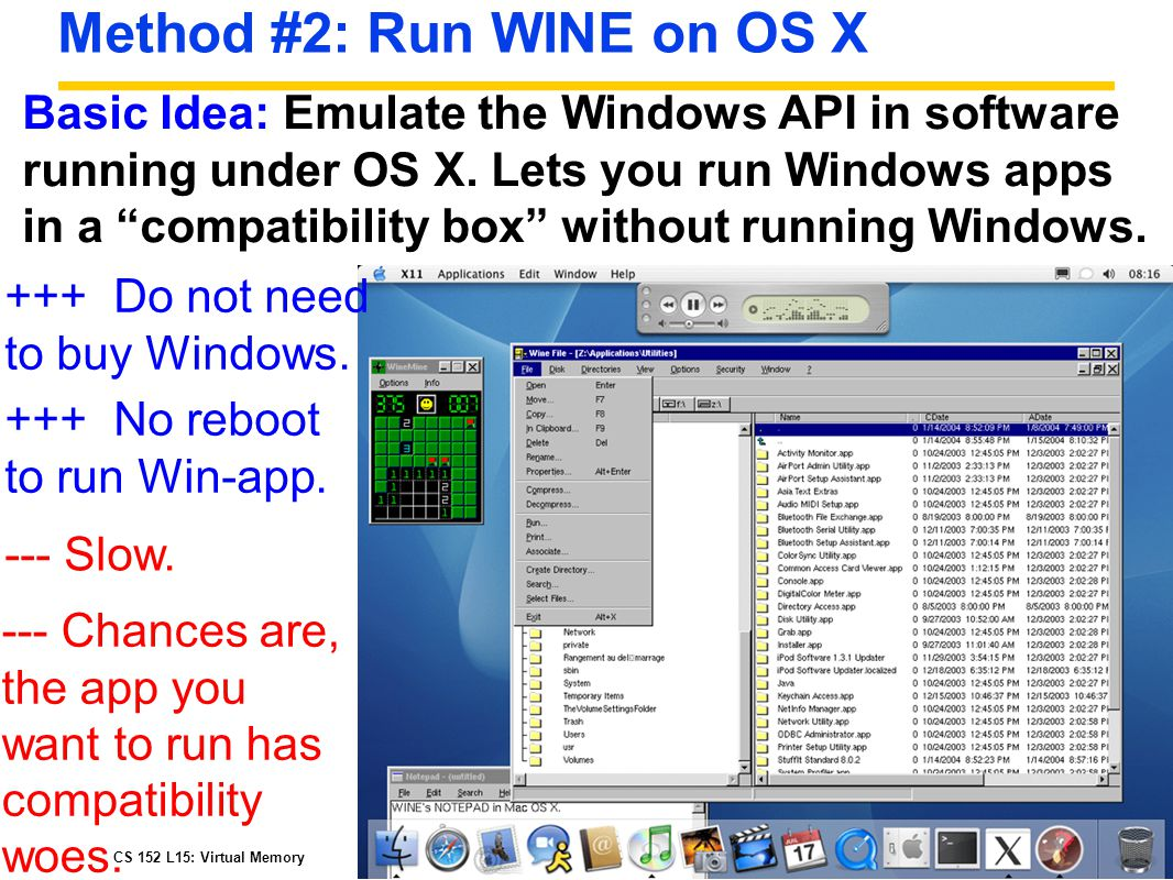CS 152 L15: Virtual MemoryUC Regents Fall 2006 © UCB Method #2: Run WINE on OS X Basic Idea: Emulate the Windows API in software running under OS X.