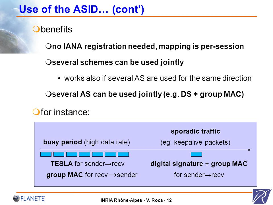 INRIA Rhône-Alpes - V. Roca - 12 Use of the ASID… (cont')  benefits  no IANA registration needed, mapping is per-session  several schemes can be us