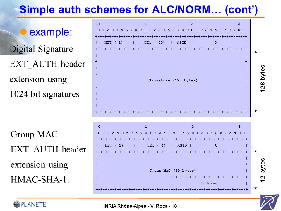 INRIA Rhône-Alpes - V. Roca - 18 Simple auth schemes for ALC/NORM… (cont') example: 0 1 2 3 0 1 2 3 4 5 6 7 8 9 0 1 2 3 4 5 6 7 8 9 0 1 2 3 4 5 6 7 8