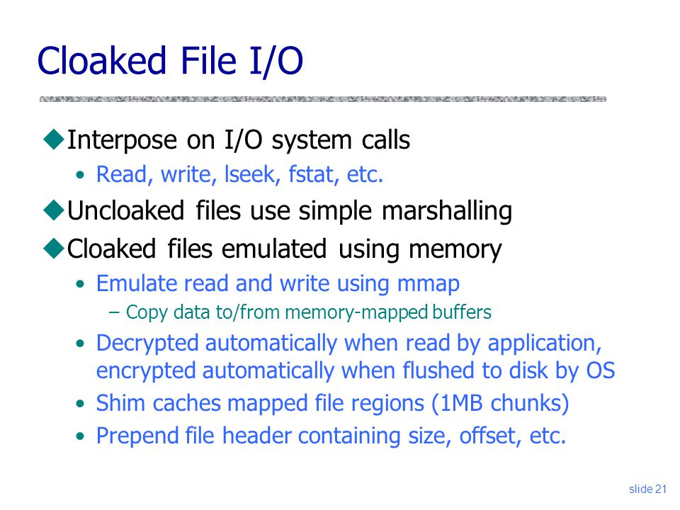 Cloaked File I/O uInterpose on I/O system calls Read, write, lseek, fstat, etc.