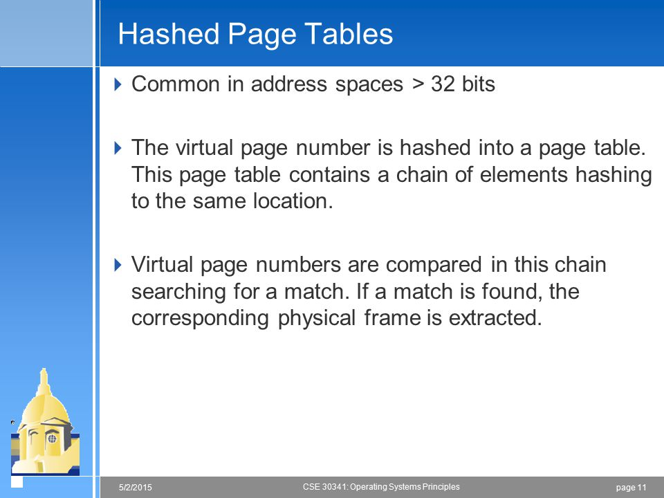 page 115/2/2015 CSE 30341: Operating Systems Principles Hashed Page Tables  Common in address spaces > 32 bits  The virtual page number is hashed in