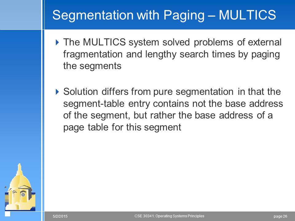 page 265/2/2015 CSE 30341: Operating Systems Principles Segmentation with Paging – MULTICS  The MULTICS system solved problems of external fragmentat