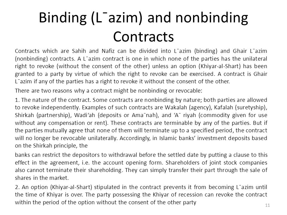Binding (L¯azim) and nonbinding Contracts Contracts which are Sahih and Nafiz can be divided into L¯azim (binding) and Ghair L¯azim (nonbinding) contr