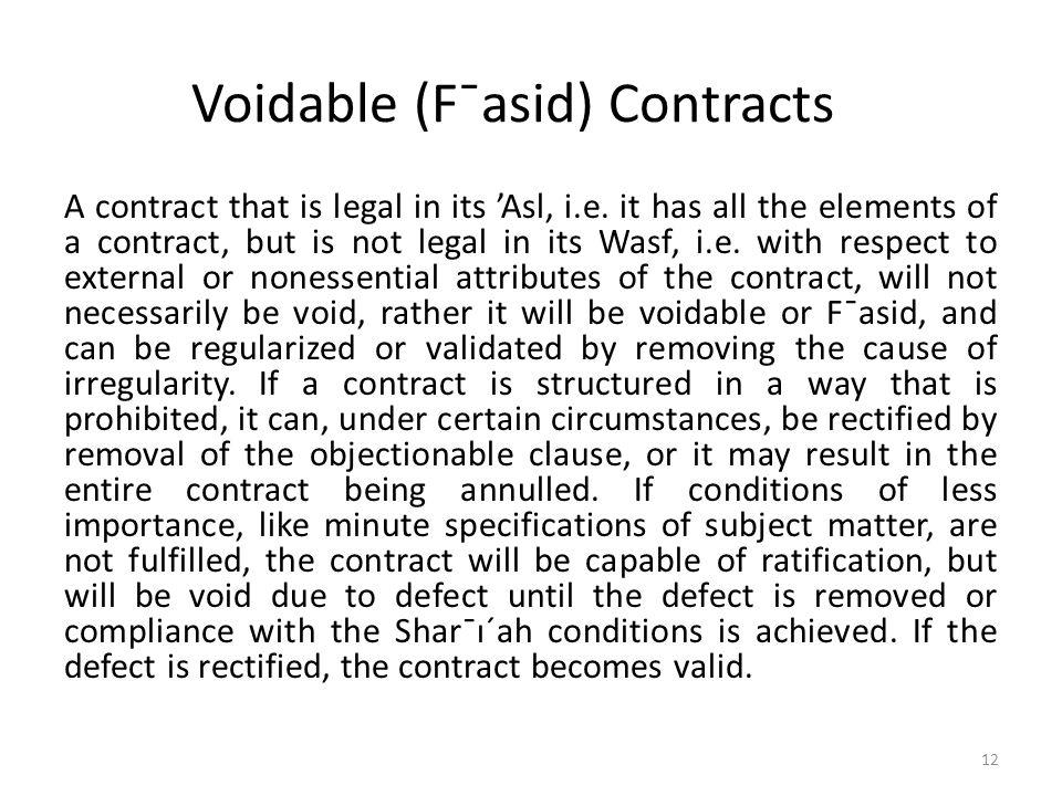 Voidable (F¯asid) Contracts A contract that is legal in its 'Asl, i.e. it has all the elements of a contract, but is not legal in its Wasf, i.e. with