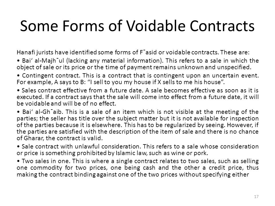 Some Forms of Voidable Contracts Hanafi jurists have identified some forms of F¯asid or voidable contracts. These are: Bai' al-Majh¯ul (lacking any ma