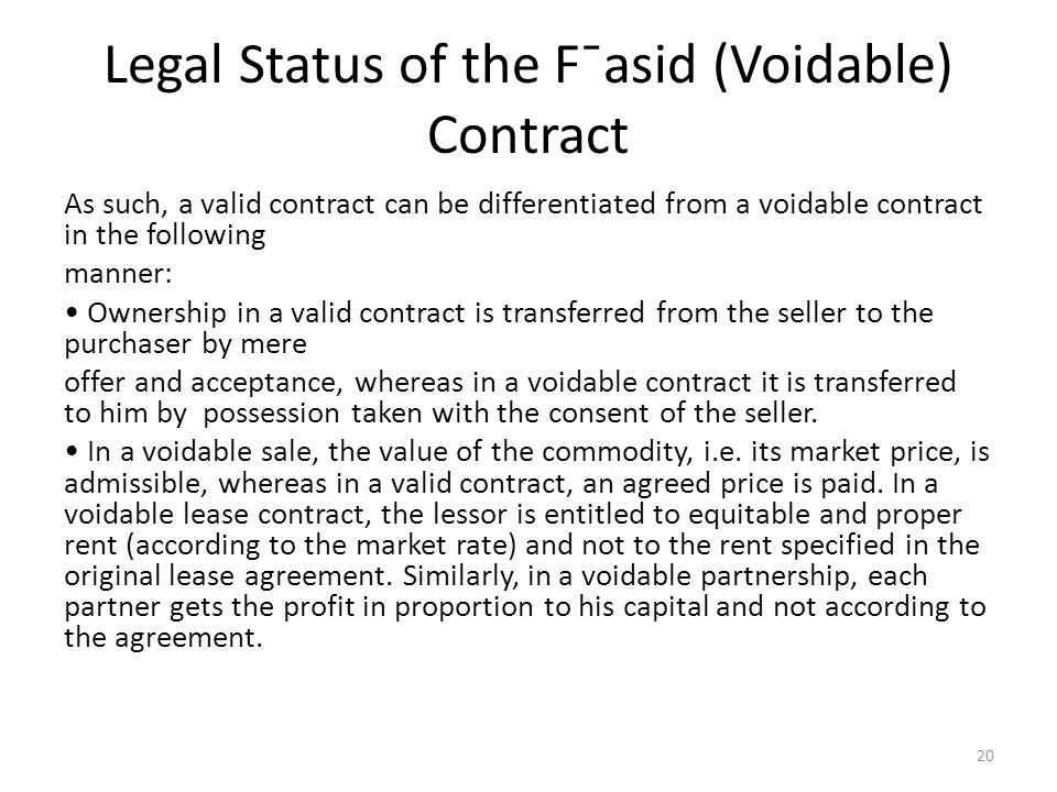 Legal Status of the F¯asid (Voidable) Contract As such, a valid contract can be differentiated from a voidable contract in the following manner: Owner