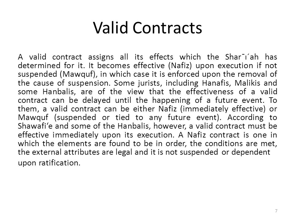 Valid Contracts A valid contract assigns all its effects which the Shar¯ı´ah has determined for it. It becomes effective (Nafiz) upon execution if not