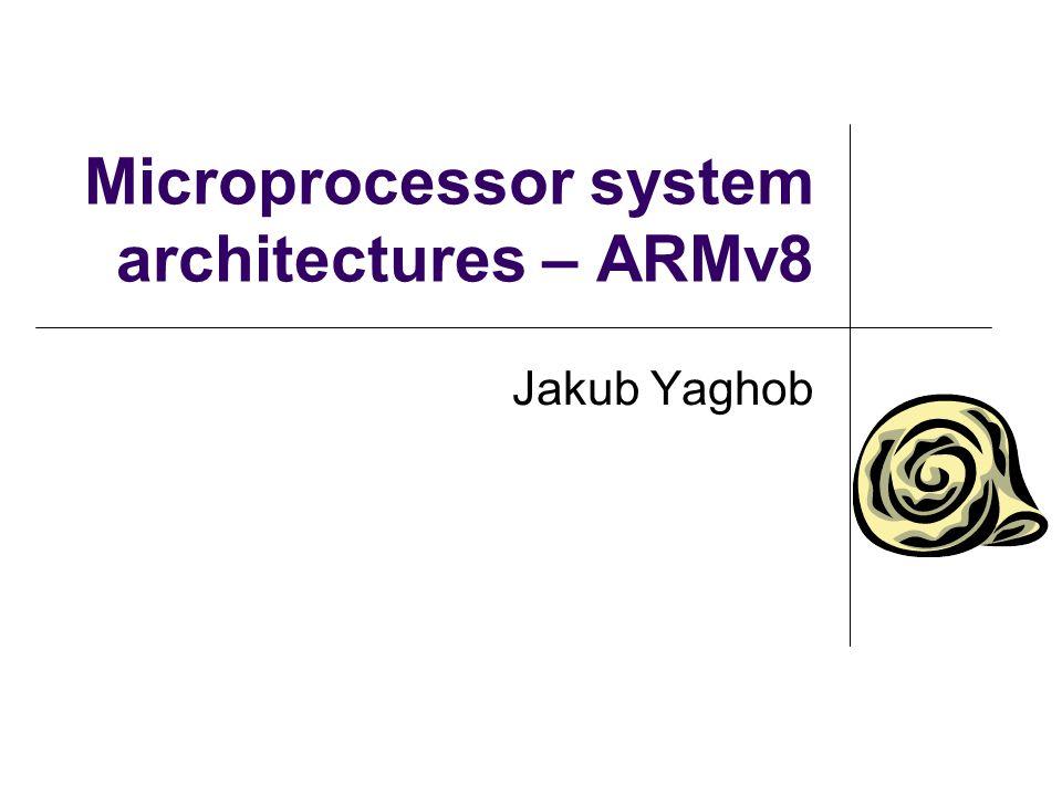 Microprocessor system architectures – ARMv8 Jakub Yaghob