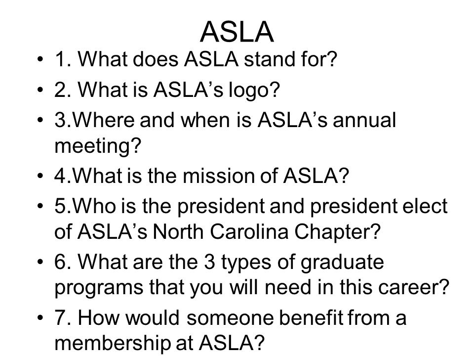 ASLA 1. What does ASLA stand for. 2. What is ASLA's logo.