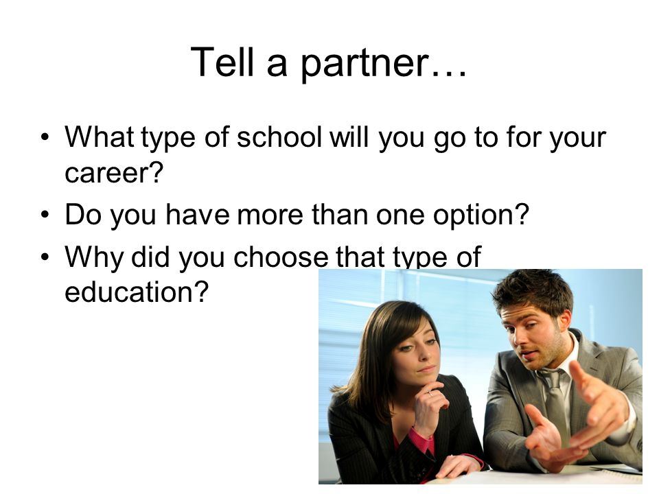 Tell a partner… What type of school will you go to for your career.