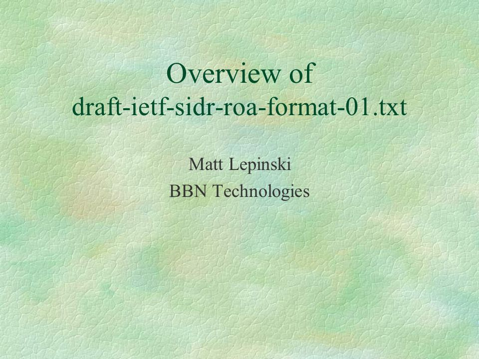 Overview of draft-ietf-sidr-roa-format-01.txt Matt Lepinski BBN Technologies