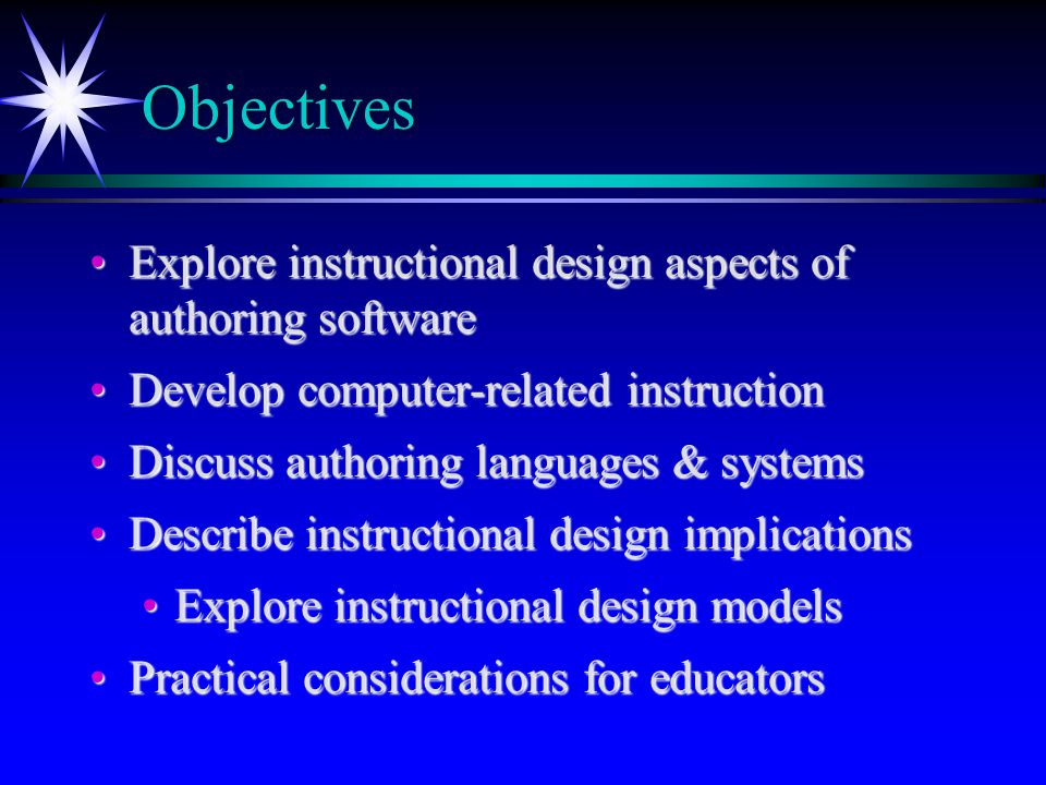 Objectives Explore instructional design aspects of authoring softwareExplore instructional design aspects of authoring software Develop computer-relat