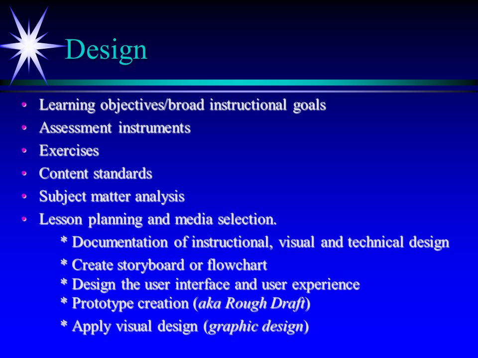 Design Learning objectives/broad instructional goalsLearning objectives/broad instructional goals Assessment instrumentsAssessment instruments Exercis