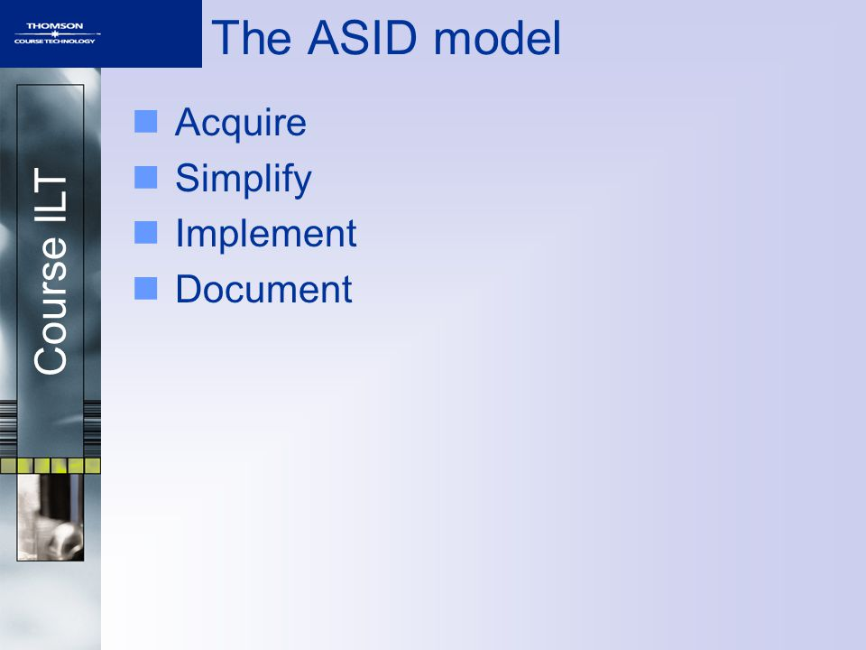 Course ILT The ASID model Acquire Simplify Implement Document