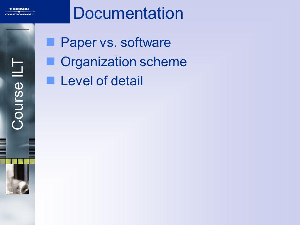 Course ILT Documentation Paper vs. software Organization scheme Level of detail