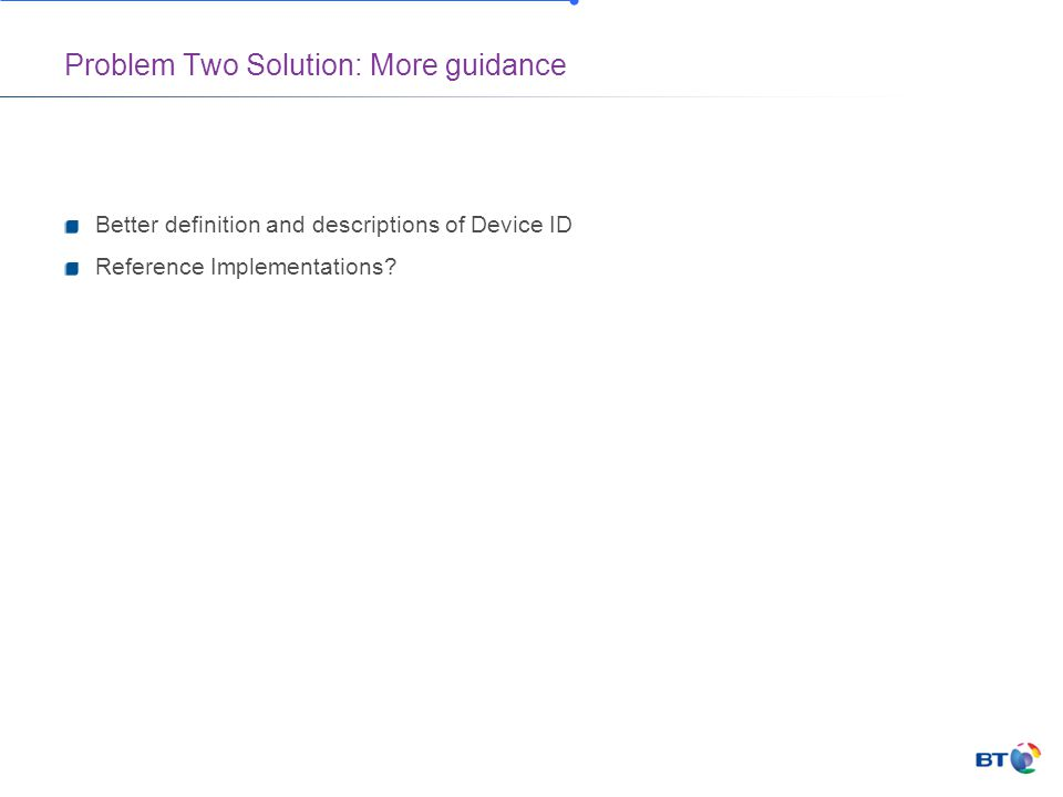 Problem Two Solution: More guidance Better definition and descriptions of Device ID Reference Implementations