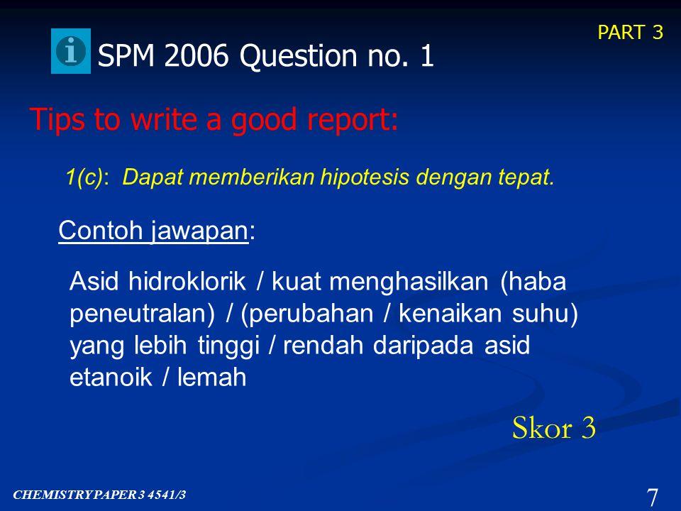 PART 3 7 SPM 2006 Question no.1 1(c): Dapat memberikan hipotesis dengan tepat.
