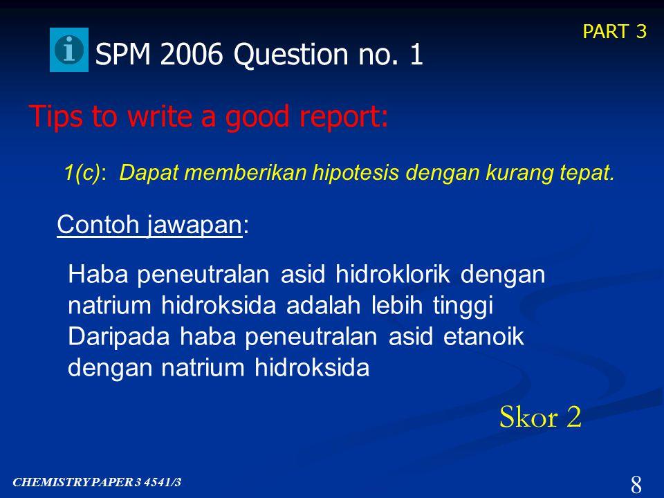 PART 3 7 SPM 2006 Question no. 1 1(c): Dapat memberikan hipotesis dengan tepat.