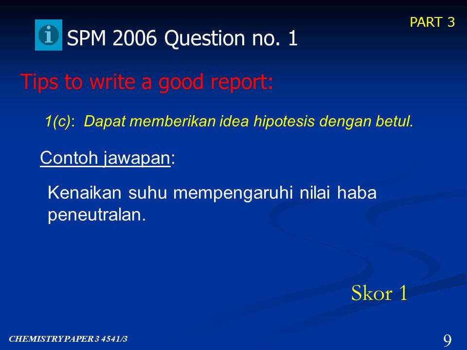 PART 3 9 SPM 2006 Question no.1 1(c): Dapat memberikan idea hipotesis dengan betul.