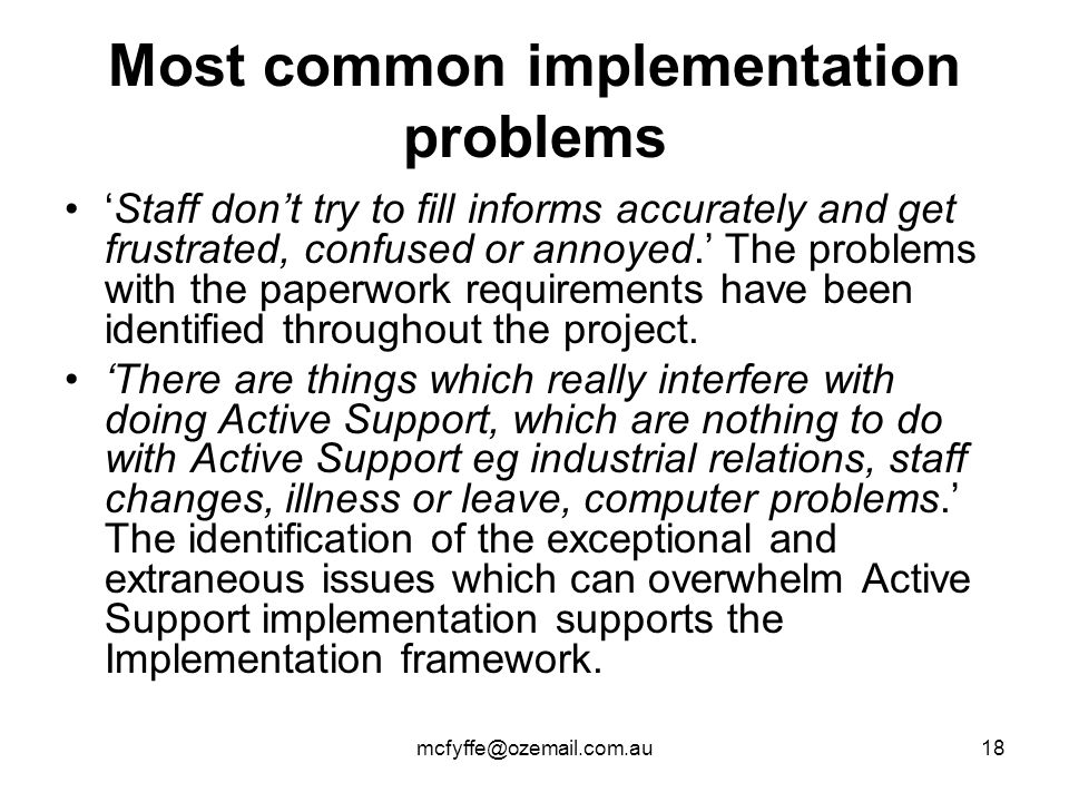 mcfyffe@ozemail.com.au18 Most common implementation problems 'Staff don't try to fill informs accurately and get frustrated, confused or annoyed.' The
