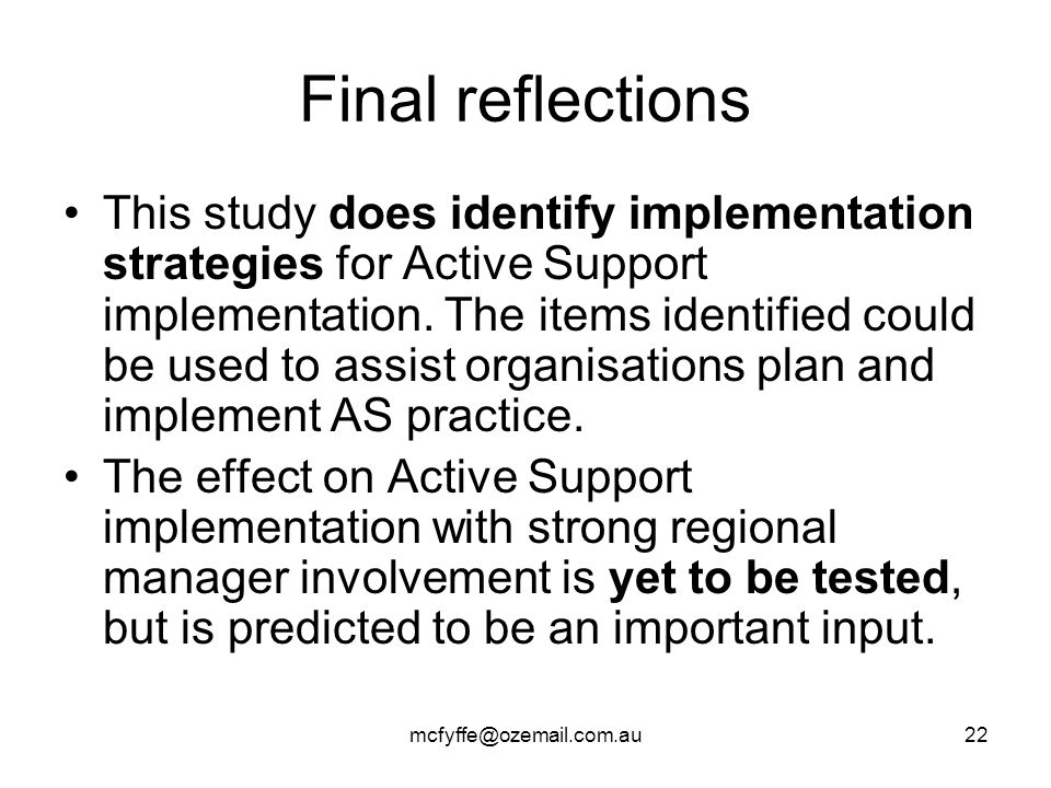 mcfyffe@ozemail.com.au22 Final reflections This study does identify implementation strategies for Active Support implementation. The items identified