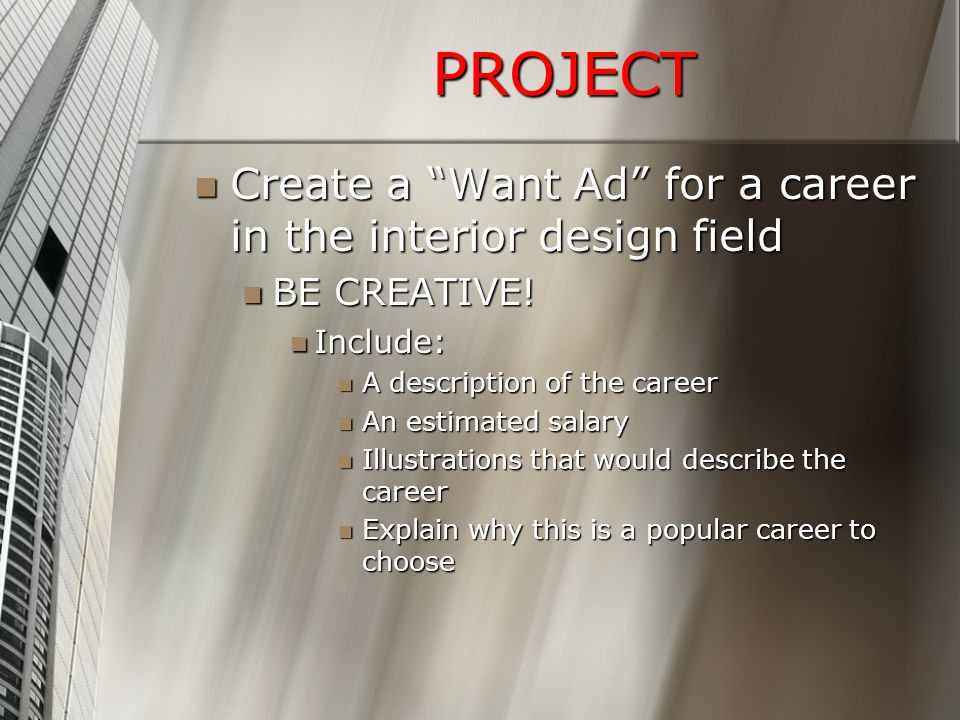 PROJECT Create a Want Ad for a career in the interior design field Create a Want Ad for a career in the interior design field BE CREATIVE.