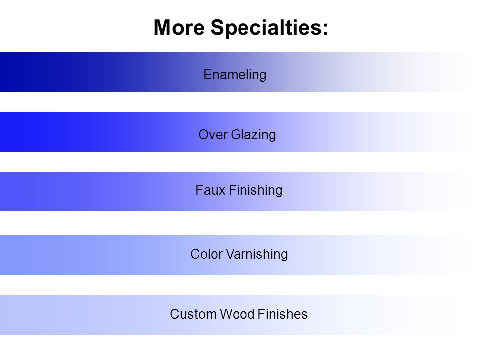 Enameling Over Glazing Faux Finishing Color Varnishing Custom Wood Finishes More Specialties: