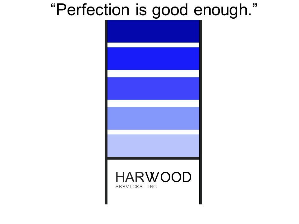 HARVV SERVICES INC OOD Perfection is good enough.