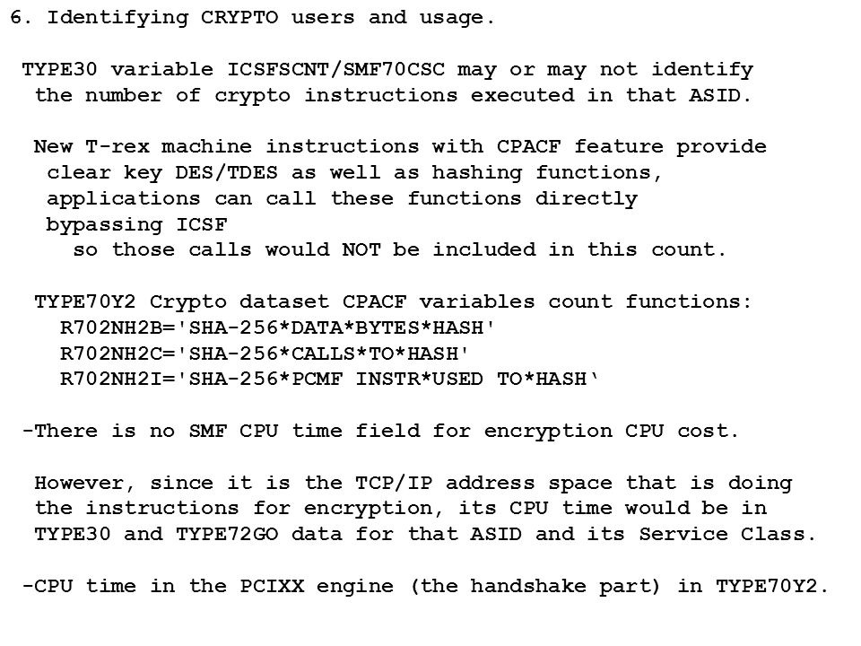 -6. Identifying CRYPTO users and usage. TYPE30 variable ICSFSCNT/SMF70CSC may or may not identify the number of crypto instructions executed in that A