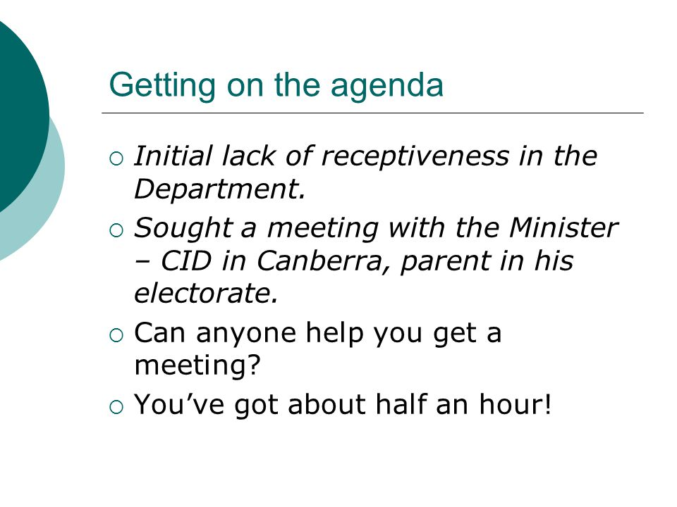Getting on the agenda  Initial lack of receptiveness in the Department.